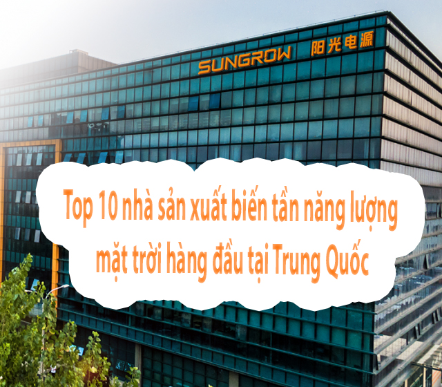 Top-10-nhà-sản-xuất-biến-tần-năng-lượng-mặt-trời-hàng-đầu-tại Trung-Quốc